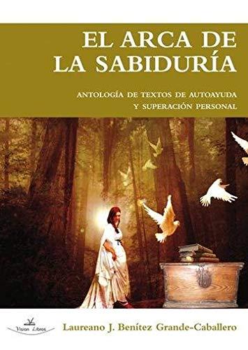 El Arca de la Sabiduría. Antología de textos de autoayuda (Laureano J. Benítez Grande-Caballero