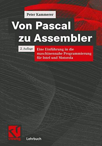 Von Pascal zu Assembler. Eine Einführung in die maschinennahe Programmierung für Intel und Motorola