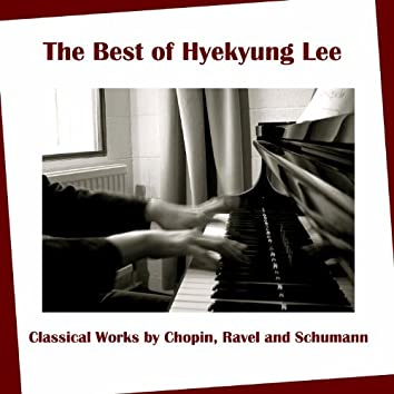The Best of Hyekyung Lee: Classical Works by Chopin, Ravel and Schumann