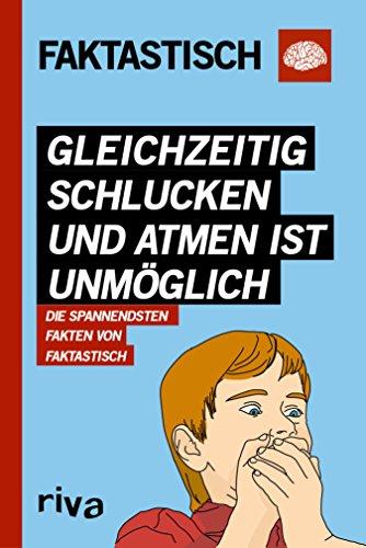 Gleichzeitig schlucken und atmen ist unmöglich: Die spannendsten Fakten von Faktastisch (German Edition)