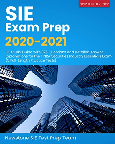SIE Exam Prep 2020-2021: SIE Study Guide with 375 Questions and Detailed Answer Explanations for the FINRA Securities Industry Essentials Exam (5 Full-Length Practice Tests)