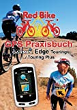 GPS Praxisbuch Garmin Edge Touring / Touring Plus: Praxis- und modellbezogen üben und mehr draus machen (GPS Praxisbuch-Reihe von Red Bike 12) (German...