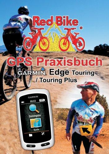 GPS Praxisbuch Garmin Edge Touring / Touring Plus: Praxis- und modellbezogen üben und mehr draus machen (GPS Praxisbuch-Reihe von Red Bike 12)