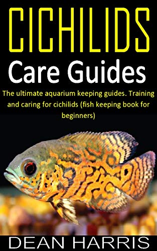 CICHLIDS CARE GUIDES: The ultimate aquarium keeping guides. Training and caring for cichilids (fish keeping book for beginners) (English Edition)