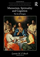 Mannerism, Spirituality and Cognition: The Art Of Enargeia (Visual Culture in Early Modernity)