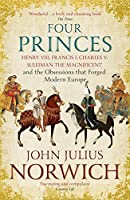 Four Princes: Henry VIII, Francis I, Charles V, Suleiman the Magnificent and the Obsessions that Forged Modern Europe...