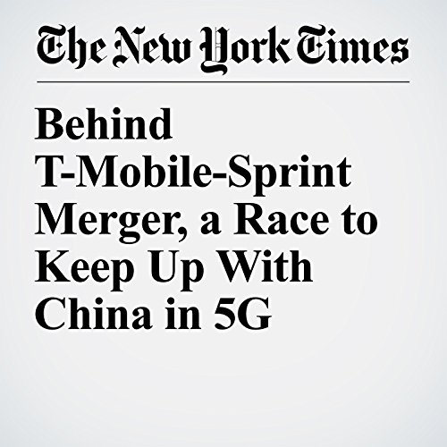 Behind T-Mobile-Sprint Merger, a Race to Keep Up With China in 5G copertina