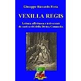 VEXILLA REGIS: Lettura affettuosa e irriverente di Canti scelti dell'Inferno dantesco (Italian Edition)