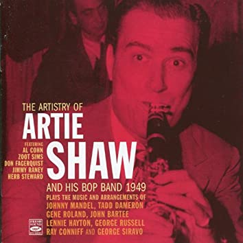 The Artistry of Artie Shaw and His Bop Band, 1949