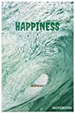 HAPPINESS COMES IN WAVES: Blue Mind Journal Notebook , (6x9 in. Lined Composition Notebook 130 pgs), The Nature Fix, Beach Gift, Ocean Gift, Travel Journal, Surfers Notebook