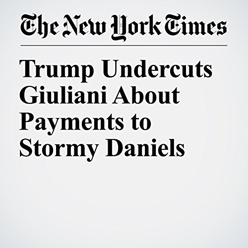 Trump Undercuts Giuliani About Payments to Stormy Daniels audiobook cover art