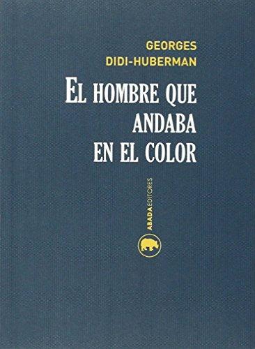 El Hombre Que Andaba En El Color (Lecturas de historia del Arte)