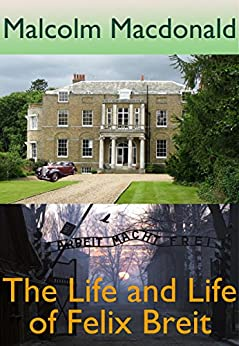 The Life and Life of Felix Breit by [Malcolm Macdonald]
