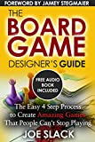 The Board Game Designer's Guide: The Easy 4 Step Process to Create Amazing Games That People Can't...