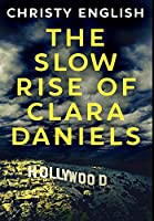 The Slow Rise Of Clara Daniels: Premium Large Print Hardcover Edition