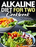 Alkaline Diet for Two Cookbook: The Complete Alkaline Diet Guide for Two, Easy and Healthy Recipes to Bring Your Body Back to Balance and Reset Your Health