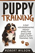 Puppy Training: 9-Day Housebreaking HIGHLY EFFECTIVE and Super Simple Puppy Training Tips (Puppy Proof House and Apartment, Made Easy Guide for Beginners and Kids, Indoor Puppy Care Kindle Manual)