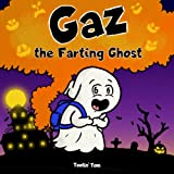 Gaz the Farting Ghost: A Funny Read Aloud Halloween Picture Book For Kids and Adults About a Tooting Ghost, A...
