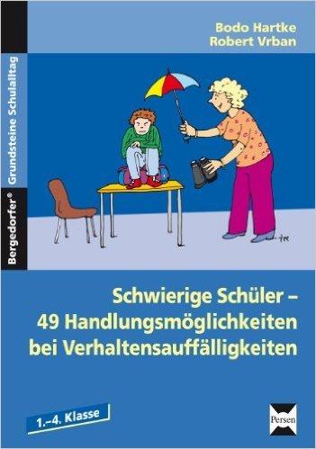 Schwierige Schüler - was kann ich tun?: 49 Handlungsmöglichkeiten bei Verhaltensauffälligkeiten ( 22. September 2014 )