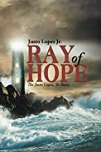 Ray of Hope: The Justo Lopez, Jr. Story