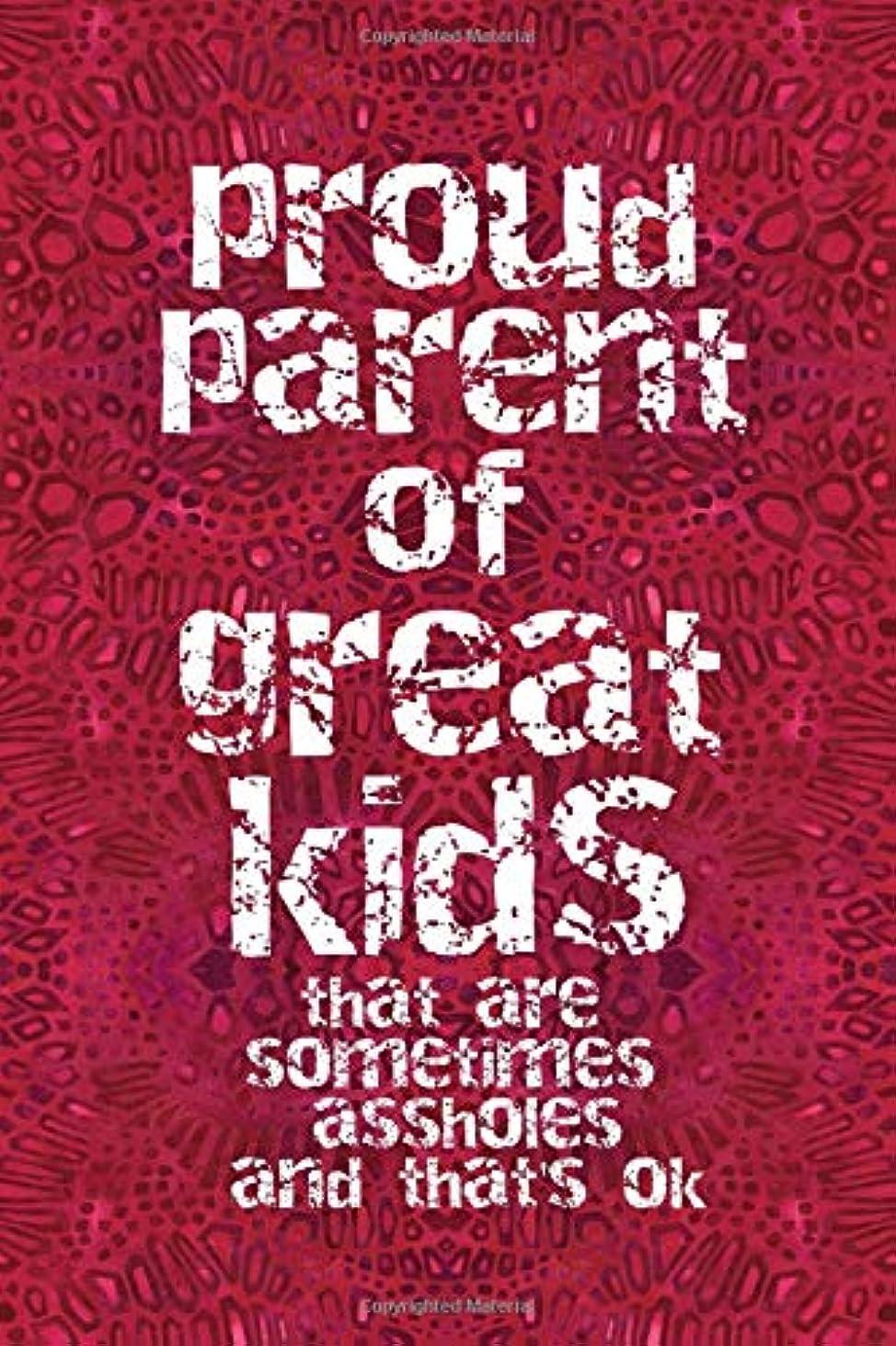 お願いします呼び起こす弱点PROUD PARENT OF GREAT KIDS THAT ARE SOMETIMES ASSHOLES AND THAT'S OK: 6x9 lined journal : funny book for Mom and Dad Mother's Day Father's Day : gift from Sons and Daughters