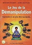 Le jeu de la démanipulation - Apprendre à ne plus être manipulé