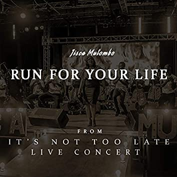 It's Not Too Late Live Concert: Run for Your Life (Live)