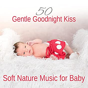 50 Gentle Goodnight Kiss: Soft Nature Music for Baby, Calm Sleeping Time, New Age Heavenly Music to Relax, Soothing Sounds for Baby & Children, Sleep Lullaby