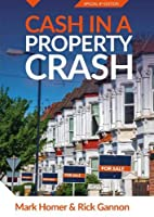 Cash In A Property Crash: How to Profit First With Any Property Investment & Navigate The UK Property Market (Progressive Property Real Estate Books: Mark Homer & Rick Gannon)