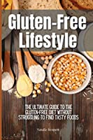 Gluten-Free Lifestyle: The Ultimate Guide to the Gluten-Free Diet Without Struggling to Find Tasty Foods
