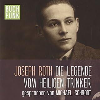 Die Legende vom heiligen Trinker                   Autor:                                                                                                                                 Joseph Roth                               Sprecher:                                                                                                                                 Michael Schrodt                      Spieldauer: 1 Std. und 19 Min.     35 Bewertungen     Gesamt 4,2