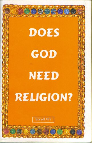 Does God Need Religion? (Scroll #97)