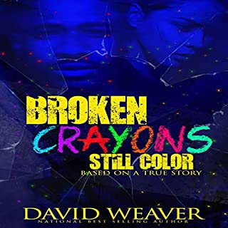 Broken Crayons Still Color     Based on a True Story              By:                                                                                                                                 David Weaver                               Narrated by:                                                                                                                                 Benjamin Young                      Length: 2 hrs and 49 mins     78 ratings     Overall 4.7