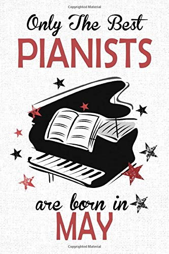 Only The Best Pianists Are Born in MAY: Piano player gifts, This Piano Notebook Piano Journal is 6x9in size 120 lined ruled pages. Great for Birthdays ... Kids. Piano gifts for students and teachers.