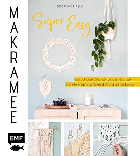 Makramee super easy: Von Schlüsselanhänger bis Blumenampel – schnelle Knüpfprojekte für dich und dein Zuhause