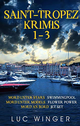 Sammelband: Saint-Tropez Krimis 1-3: Mord unter Stars / Mord unter Models / Mord an Bord