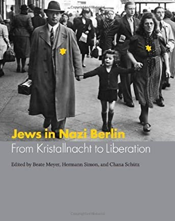 Jews in Nazi Berlin: From Kristallnacht to Liberation (Studies in German-Jewish Cultural History and Literature, Franz Rosenzweig Miner) (2009-12-15)