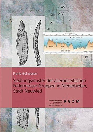 Siedlungsmuster allerodzeitlichen Federmesser-Gruppen in Niederbieber, Stadt Neuwied (Römisch Germanisches Zentralmuseum / Monographien des Römisch-Germanischen Zentralmuseums, Band 90)