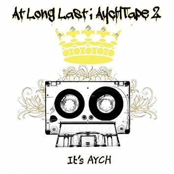 At Long Last; AycHTape 2