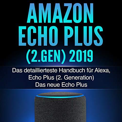 Amazon Echo Plus (2.Gen) 2019 [Amazon Echo Plus (2nd Gen) 2019: The Most Detailed Handbook for Alexa, Echo Plus] (German Edition) audiobook cover art