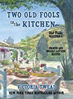 Two Old Fools in the Kitchen: Spanish and Middle Eastern Recipes, Traditional and New (Old Fools Recipes)