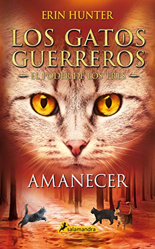 Amanecer (Los Gatos Guerreros | El Poder de los Tres 6) de Erin Hunter