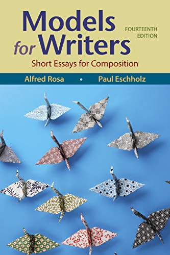 Compare Textbook Prices for Models for Writers: Short Essays for Composition Fourteenth Edition ISBN 9781319214722 by Rosa, Alfred,Eschholz, Paul