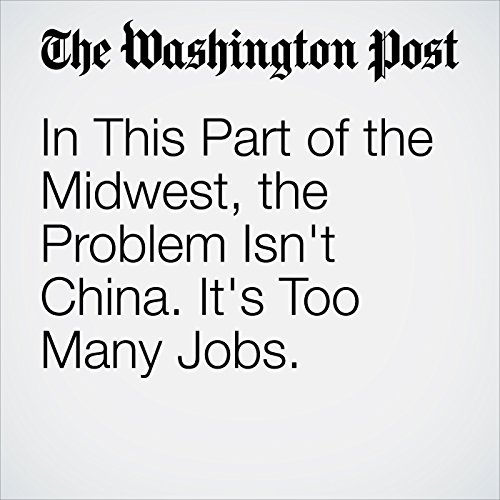 In This Part of the Midwest, the Problem Isn't China. It's Too Many Jobs. copertina