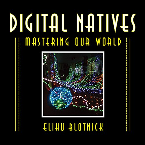 Digital Natives, Mastering Our World audiobook cover art