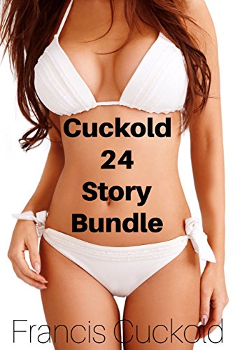 Cuckold 24 Story Bundle: Hotwife Cuckold Interracial Box Set