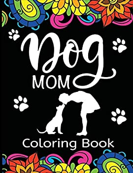 Dog Mom Coloring Book  Fun Quirky and Unique Adult Coloring Book for Everyone Who Loves Their Fur Baby