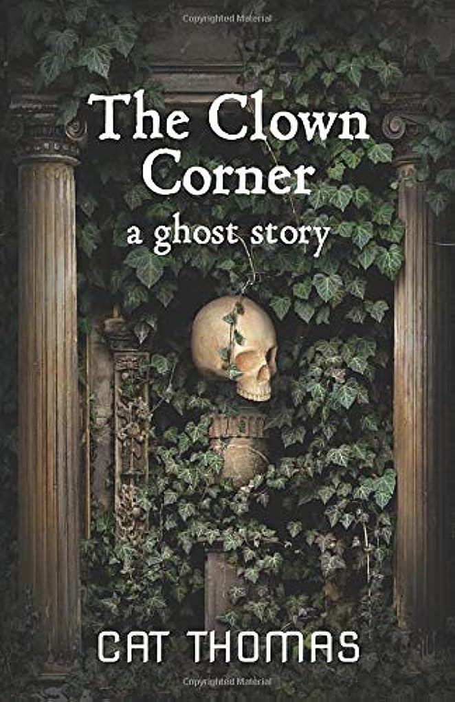 韻受け皿豊かなThe Clown Corner: A Ghost Story