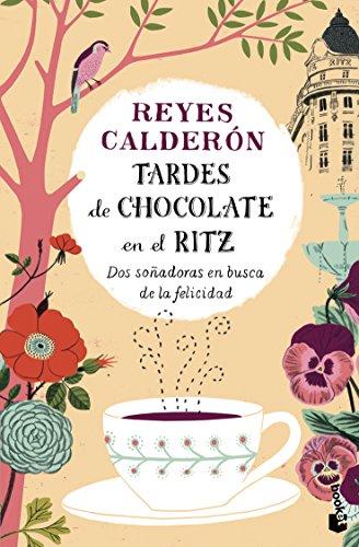 Tardes de chocolate en el Ritz: Dos soñadoras en busca de la felicidad (Diversos)