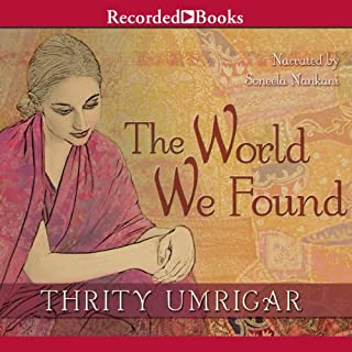 The World We Found                   By:                                                                                                                                 Thrity Umrigar                               Narrated by:                                                                                                                                 Soneela Nankani                      Length: 10 hrs and 42 mins     67 ratings     Overall 4.0